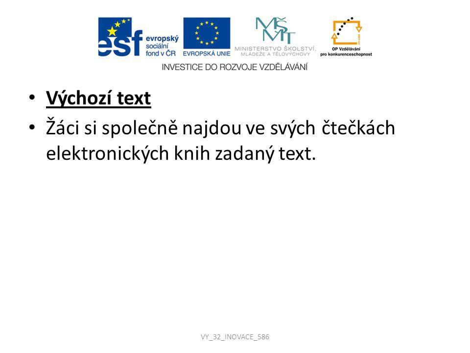 Výchozí text Žáci si společně najdou ve svých čtečkách elektronických knih zadaný text. VY_32_INOVACE_586