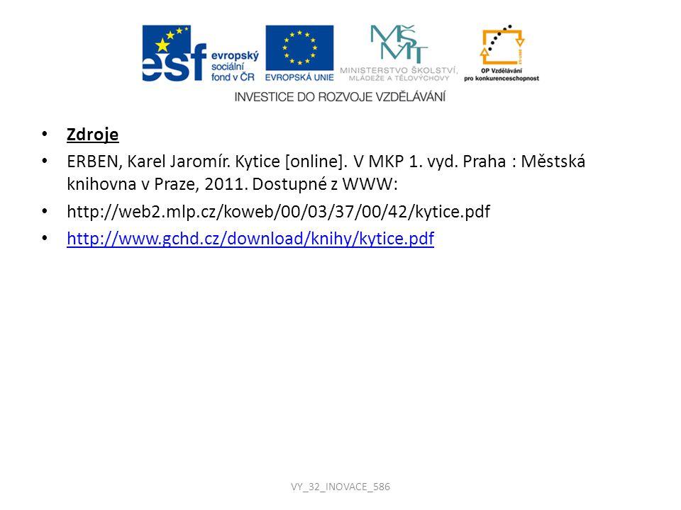 Zdroje ERBEN, Karel Jaromír. Kytice [online]. V MKP 1. vyd. Praha : Městská knihovna v Praze, 2011. Dostupné z WWW: http://web2.mlp.cz/koweb/00/03/37/