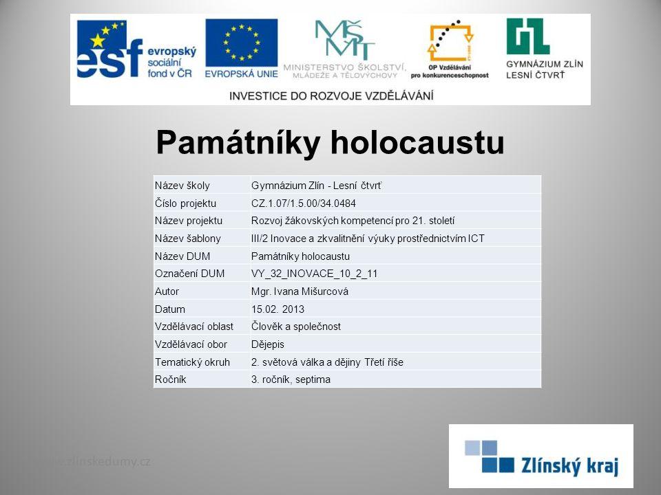 Památníky holocaustu www.zlinskedumy.cz Název školyGymnázium Zlín - Lesní čtvrť Číslo projektuCZ.1.07/1.5.00/34.0484 Název projektuRozvoj žákovských k