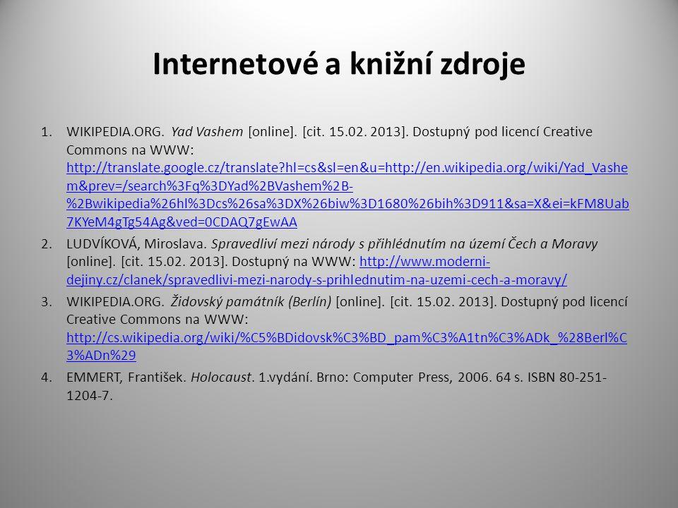 Internetové a knižní zdroje 1.WIKIPEDIA.ORG. Yad Vashem [online]. [cit. 15.02. 2013]. Dostupný pod licencí Creative Commons na WWW: http://translate.g