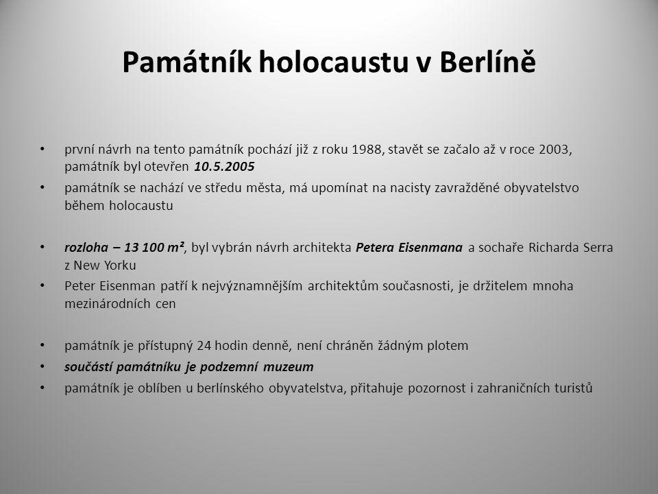 Památník holocaustu v Berlíně první návrh na tento památník pochází již z roku 1988, stavět se začalo až v roce 2003, památník byl otevřen 10.5.2005 p