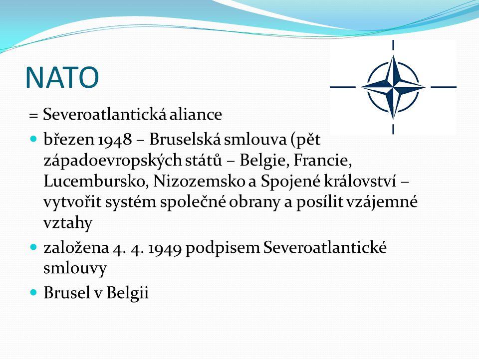 NATO = Severoatlantická aliance březen 1948 – Bruselská smlouva (pět západoevropských států – Belgie, Francie, Lucembursko, Nizozemsko a Spojené králo