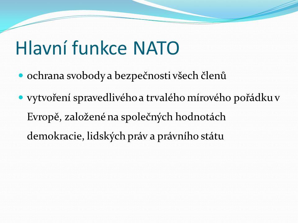 Hlavní funkce NATO ochrana svobody a bezpečnosti všech členů vytvoření spravedlivého a trvalého mírového pořádku v Evropě, založené na společných hodn