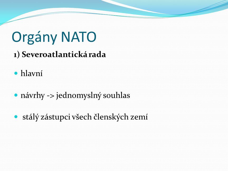 Orgány NATO 1) Severoatlantická rada hlavní návrhy -> jednomyslný souhlas stálý zástupci všech členských zemí
