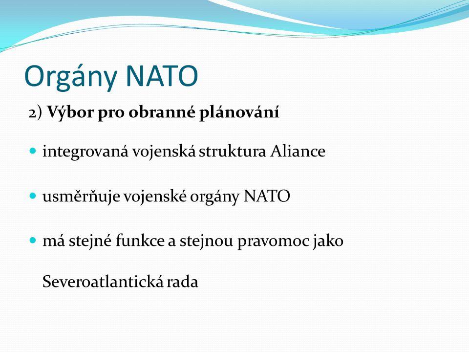 Orgány NATO 2) Výbor pro obranné plánování integrovaná vojenská struktura Aliance usměrňuje vojenské orgány NATO má stejné funkce a stejnou pravomoc j