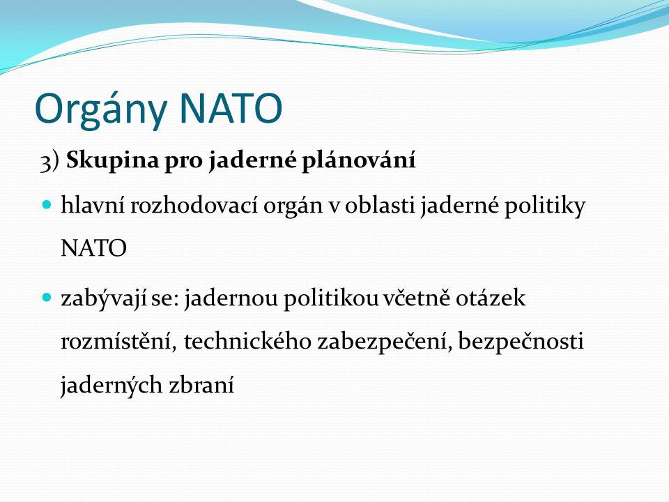 Orgány NATO 3) Skupina pro jaderné plánování hlavní rozhodovací orgán v oblasti jaderné politiky NATO zabývají se: jadernou politikou včetně otázek ro
