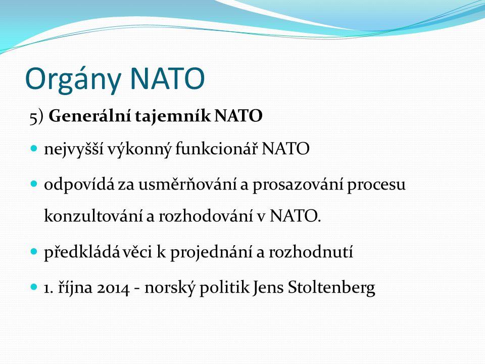 Orgány NATO 5) Generální tajemník NATO nejvyšší výkonný funkcionář NATO odpovídá za usměrňování a prosazování procesu konzultování a rozhodování v NAT