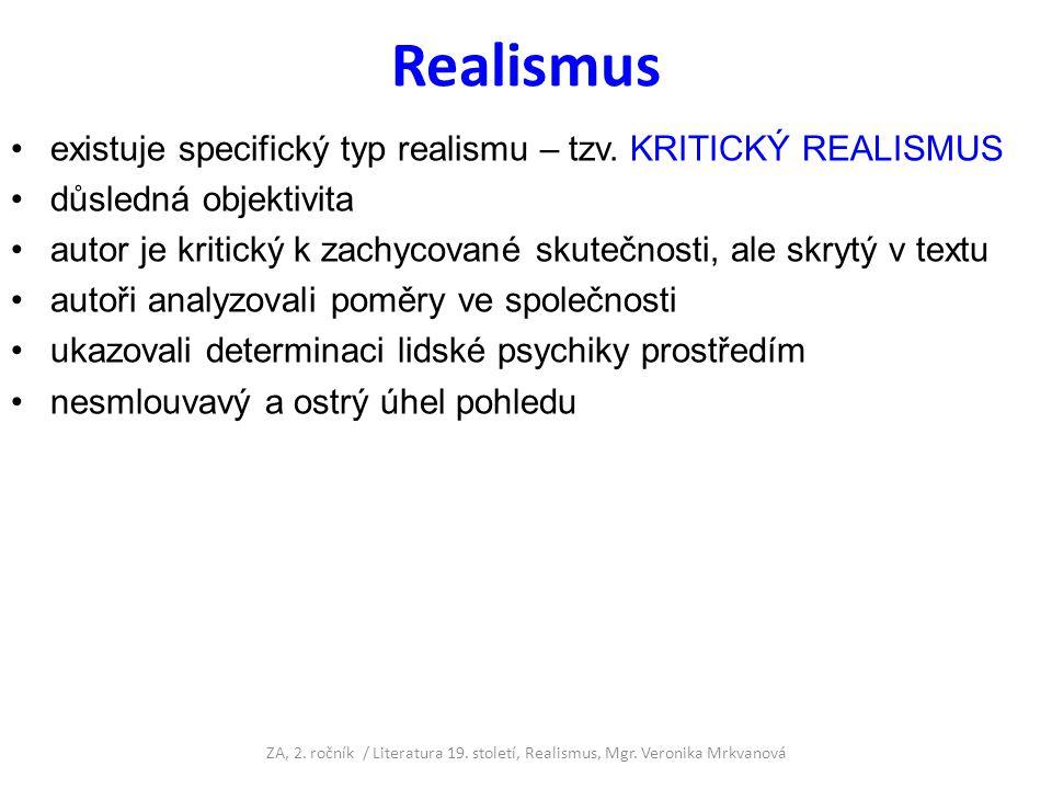 Realismus existuje specifický typ realismu – tzv. KRITICKÝ REALISMUS důsledná objektivita autor je kritický k zachycované skutečnosti, ale skrytý v te