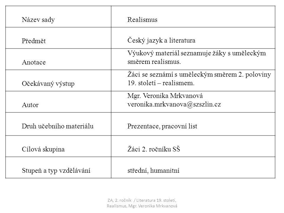 Název sadyRealismus Předmět Český jazyk a literatura Anotace Výukový materiál seznamuje žáky s uměleckým směrem realismus. Očekávaný výstup Žáci se se