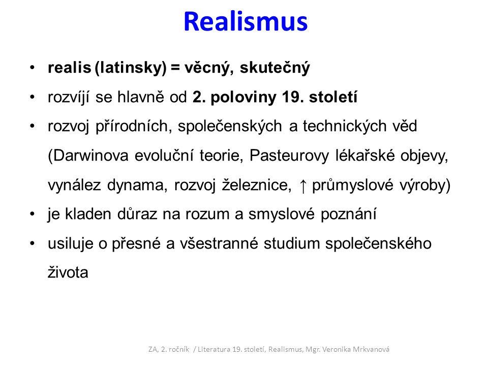 Realismus realis (latinsky) = věcný, skutečný rozvíjí se hlavně od 2. poloviny 19. století rozvoj přírodních, společenských a technických věd (Darwino