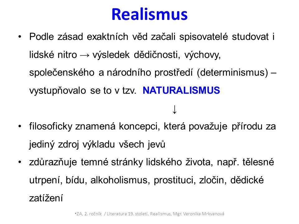 Realismus Podle zásad exaktních věd začali spisovatelé studovat i lidské nitro → výsledek dědičnosti, výchovy, společenského a národního prostředí (de