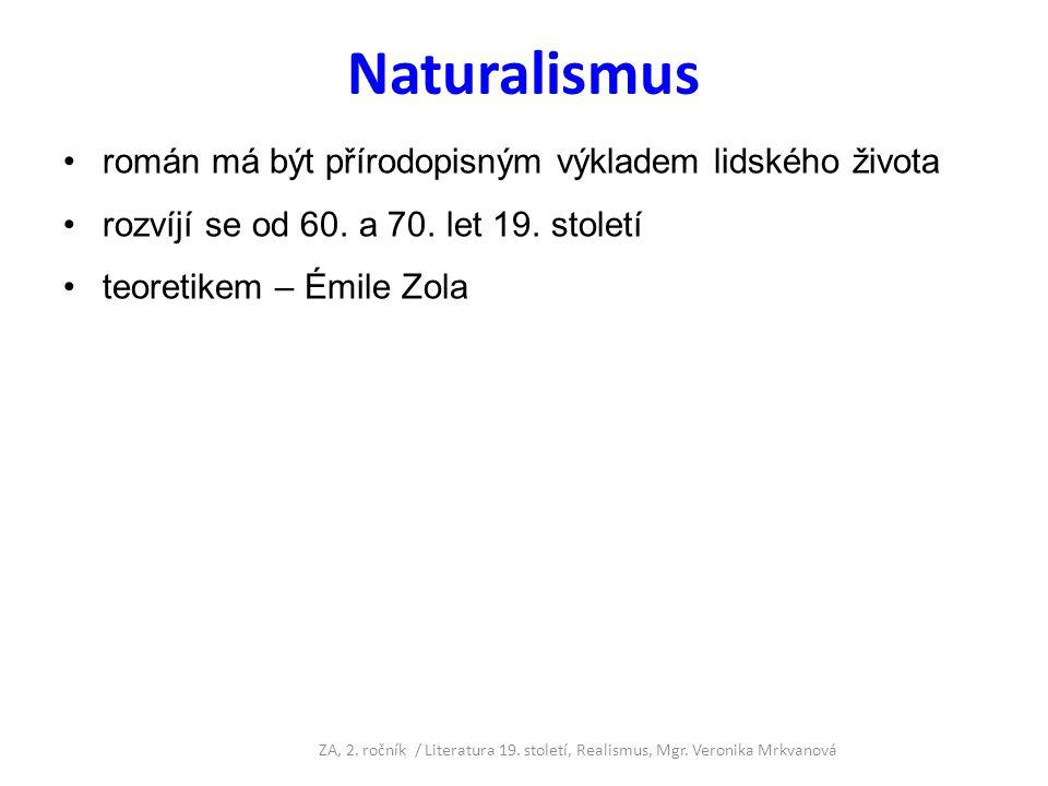 Naturalismus román má být přírodopisným výkladem lidského života rozvíjí se od 60. a 70. let 19. století teoretikem – Émile Zola ZA, 2. ročník / Liter