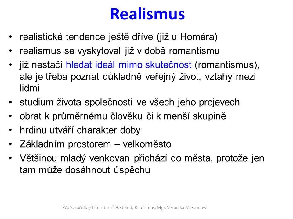Realismus realistické tendence ještě dříve (již u Homéra) realismus se vyskytoval již v době romantismu již nestačí hledat ideál mimo skutečnost (roma
