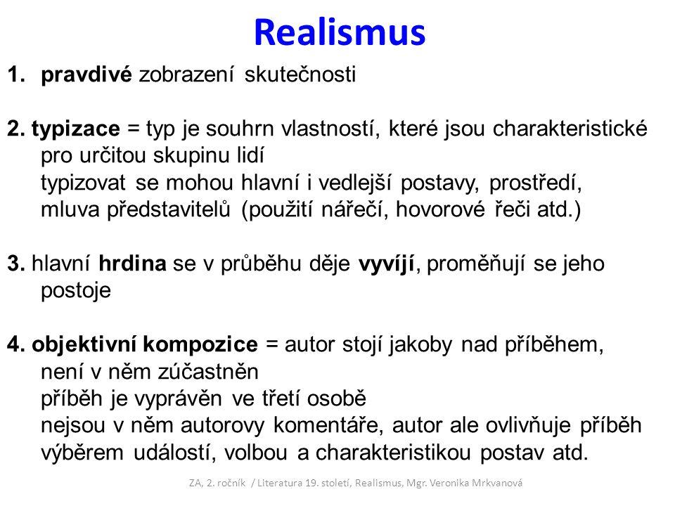 Realismus 5.hl. žánrem je román, který se stává analýzou společnosti, oslabuje se děj 6.