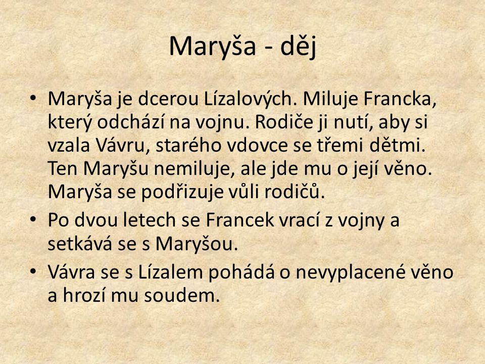 Maryša - děj Maryša je dcerou Lízalových. Miluje Francka, který odchází na vojnu.