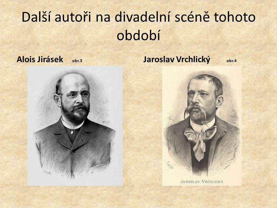 Další autoři na divadelní scéně tohoto období Alois Jirásek obr.3 Jaroslav Vrchlický obr.4