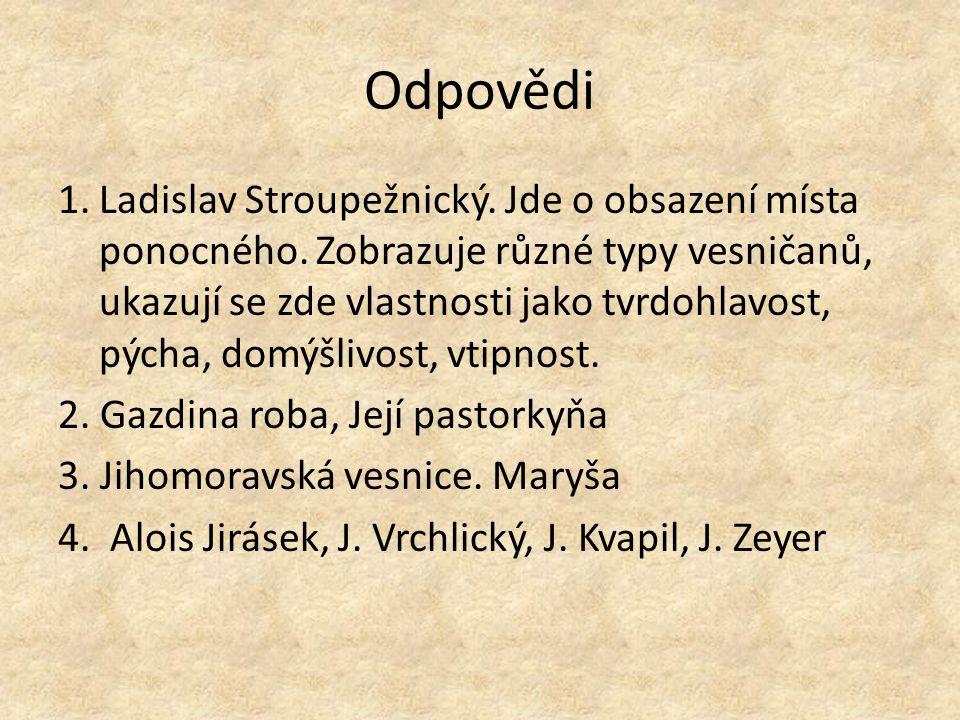 Odpovědi 1.Ladislav Stroupežnický. Jde o obsazení místa ponocného.