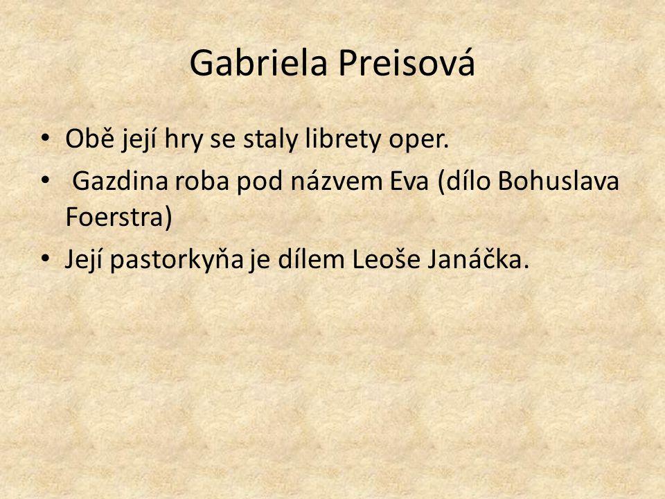 Gabriela Preisová Obě její hry se staly librety oper.