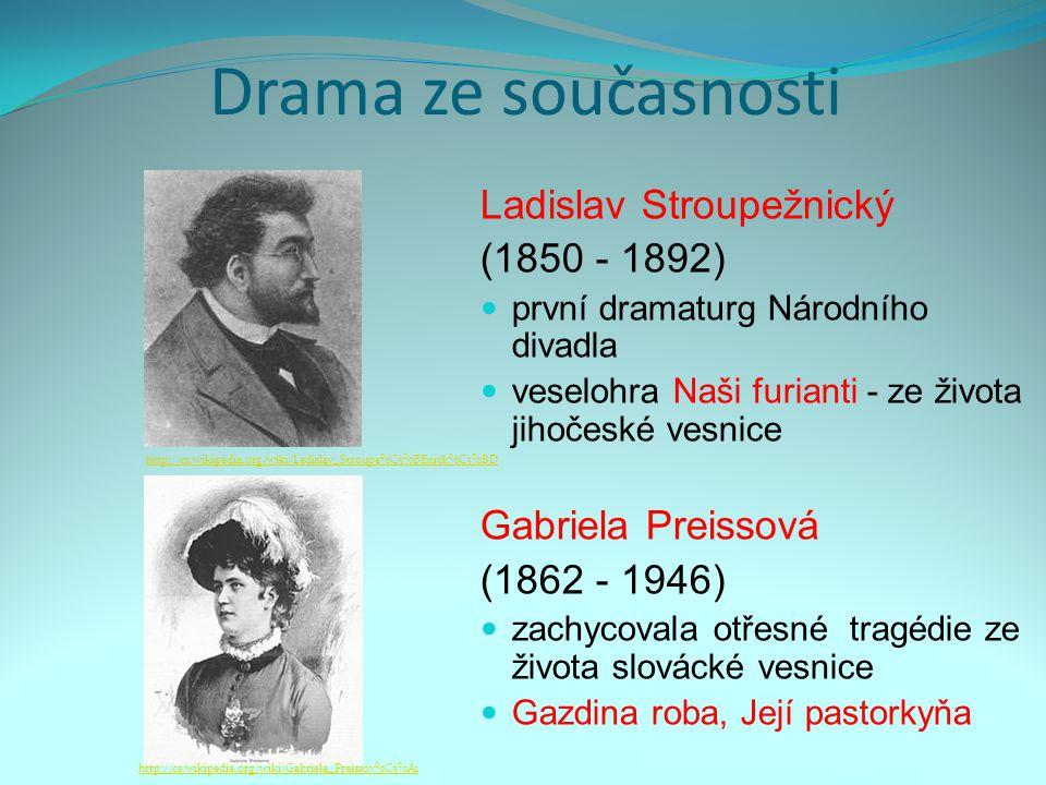Drama ze současnosti Ladislav Stroupežnický (1850 - 1892) první dramaturg Národního divadla veselohra Naši furianti - ze života jihočeské vesnice Gabr