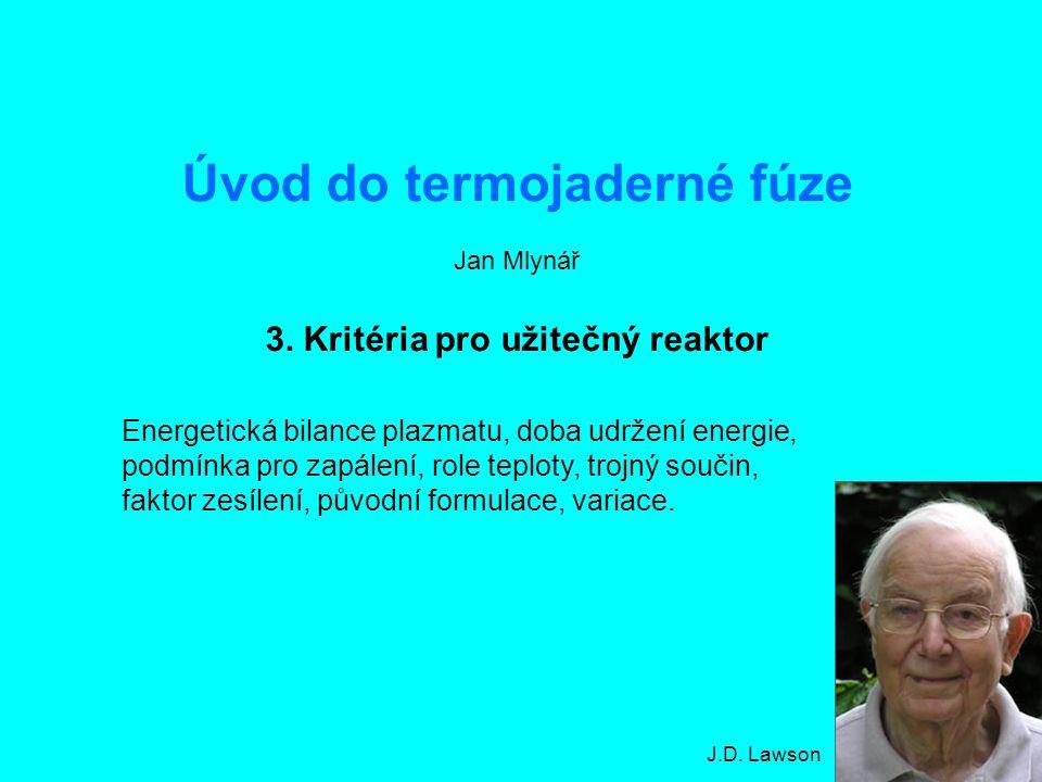 Úvod do termojaderné fúze3: Kritéria pro užitečný reaktor1 Úvod do termojaderné fúze Jan Mlynář 3. Kritéria pro užitečný reaktor Energetická bilance p