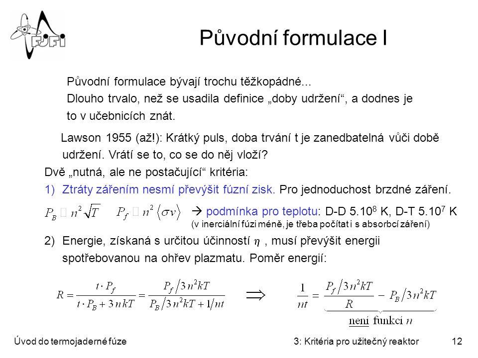 Úvod do termojaderné fúze3: Kritéria pro užitečný reaktor12 Původní formulace I Původní formulace bývají trochu těžkopádné...