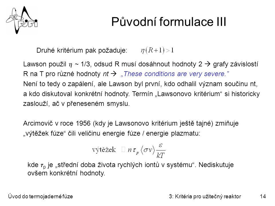Úvod do termojaderné fúze3: Kritéria pro užitečný reaktor14 Původní formulace III Druhé kritérium pak požaduje: Lawson použil  ~ 1/3, odsud R musí do