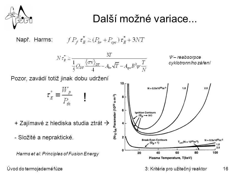 Úvod do termojaderné fúze3: Kritéria pro užitečný reaktor16 Další možné variace... Např. Harms: Pozor, zavádí totiž jinak dobu udržení + Zajímavé z hl