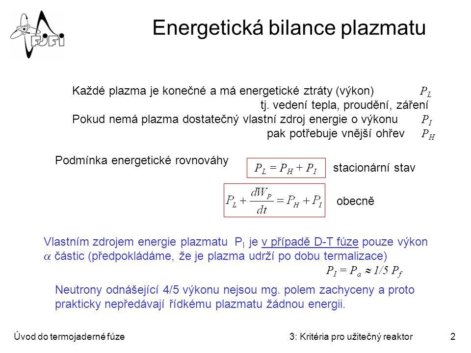 Úvod do termojaderné fúze3: Kritéria pro užitečný reaktor3 Výkon fúze a energie plazmatu Hustota fúzního výkonu: Odsud vlastní zdroj energie plazmatu: Celková tepelná energie plazmatu: Proč právě 3NkT, když na stupeň volnosti a částici je ½ kT.