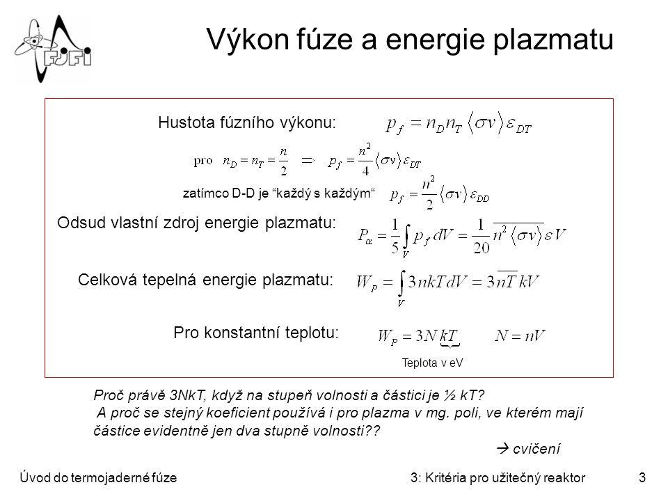 Úvod do termojaderné fúze3: Kritéria pro užitečný reaktor3 Výkon fúze a energie plazmatu Hustota fúzního výkonu: Odsud vlastní zdroj energie plazmatu: