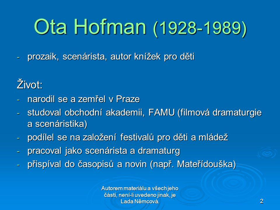 Autorem materiálu a všech jeho částí, není-li uvedeno jinak, je Lada Němcová.2 Ota Hofman (1928-1989) - prozaik, scenárista, autor knížek pro děti Živ