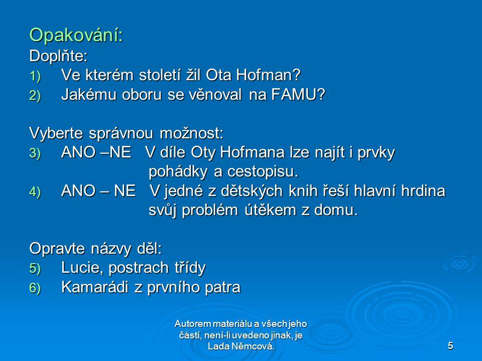 Autorem materiálu a všech jeho částí, není-li uvedeno jinak, je Lada Němcová.5 Opakování: Doplňte: 1) V e kterém století žil Ota Hofman? 2) J akému ob