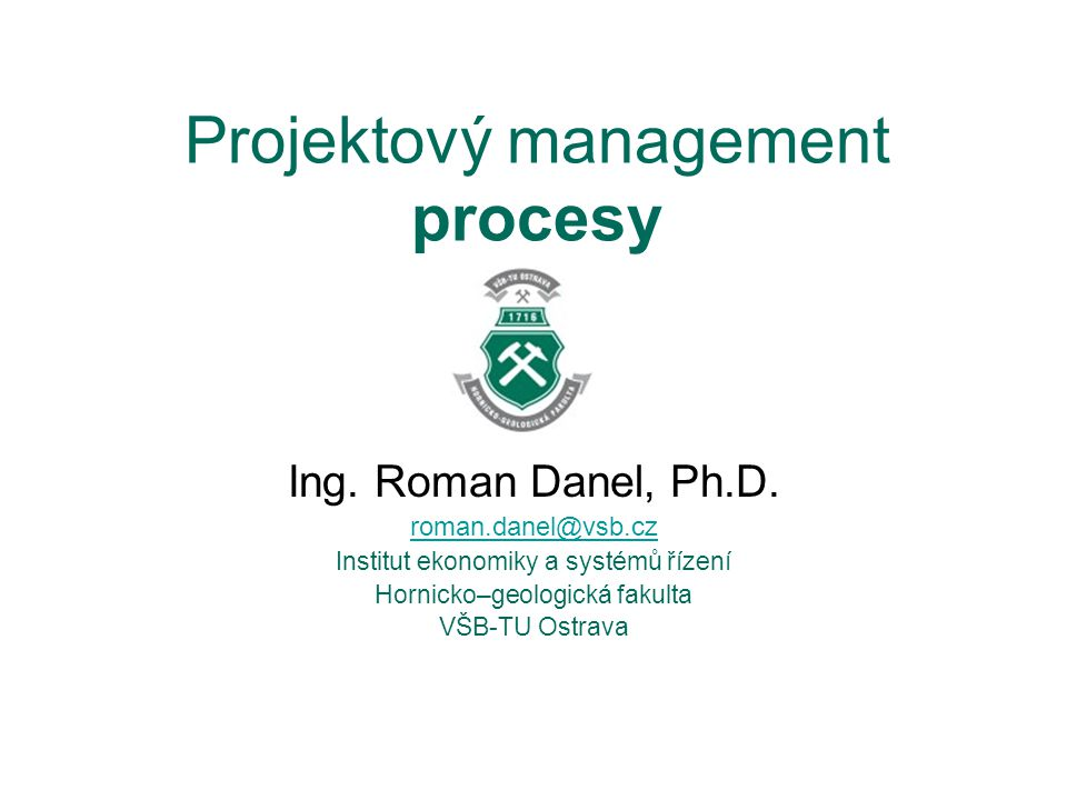 Projektový management procesy Ing. Roman Danel, Ph.D.