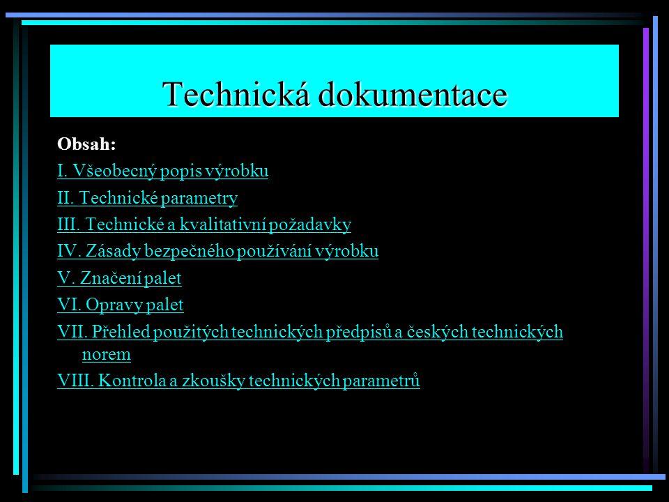 Technická dokumentace Obsah: I. Všeobecný popis výrobku II. Technické parametry III. Technické a kvalitativní požadavky IV. Zásady bezpečného používán