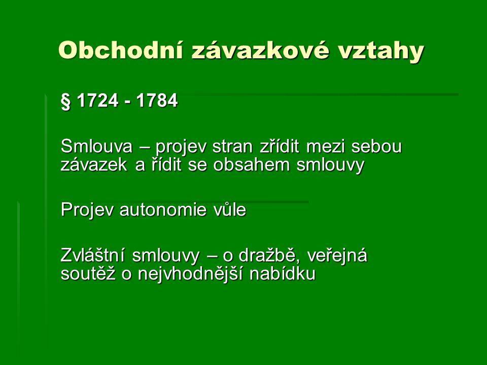 Obchodní závazkové vztahy § 1724 - 1784 Smlouva – projev stran zřídit mezi sebou závazek a řídit se obsahem smlouvy Projev autonomie vůle Zvláštní sml