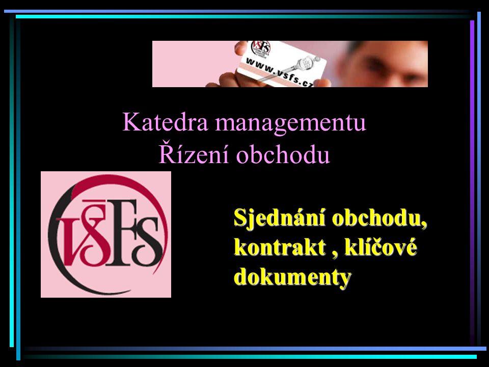 Katedra managementu Řízení obchodu Sjednání obchodu, kontrakt, klíčové dokumenty