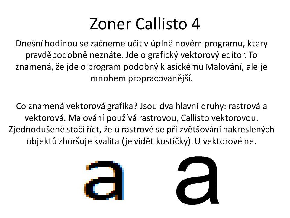Zoner Callisto 4 Dnešní hodinou se začneme učit v úplně novém programu, který pravděpodobně neznáte. Jde o grafický vektorový editor. To znamená, že j
