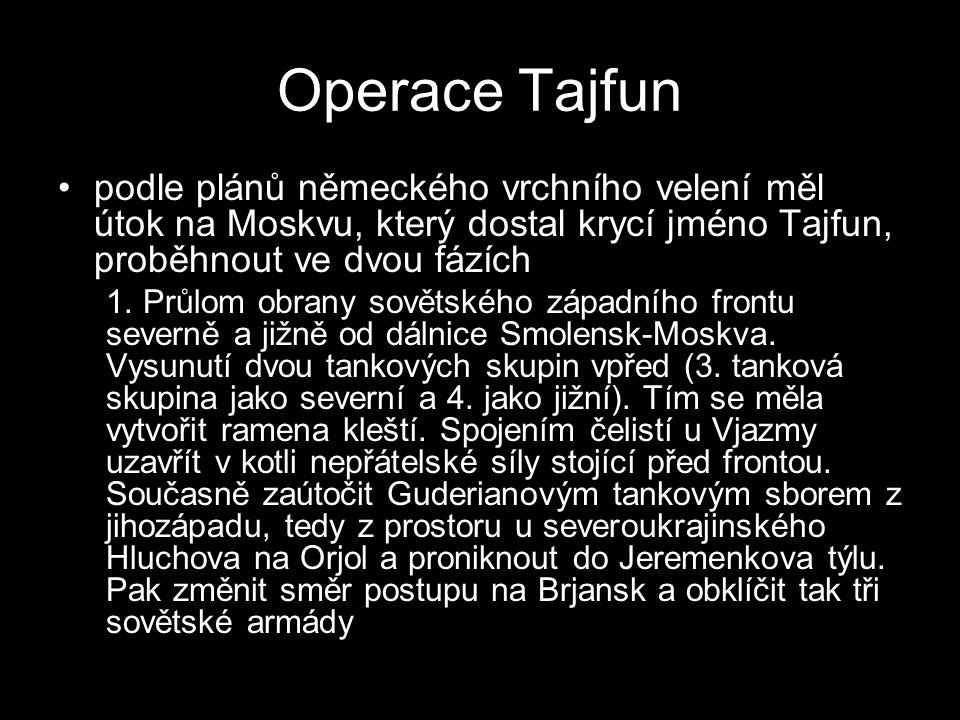 Operace Tajfun podle plánů německého vrchního velení měl útok na Moskvu, který dostal krycí jméno Tajfun, proběhnout ve dvou fázích 1. Průlom obrany s