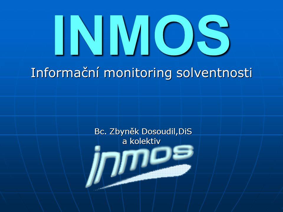 INMOS Informační monitoring solventnosti Bc. Zbyněk Dosoudil,DiS Bc. Zbyněk Dosoudil,DiS a kolektiv