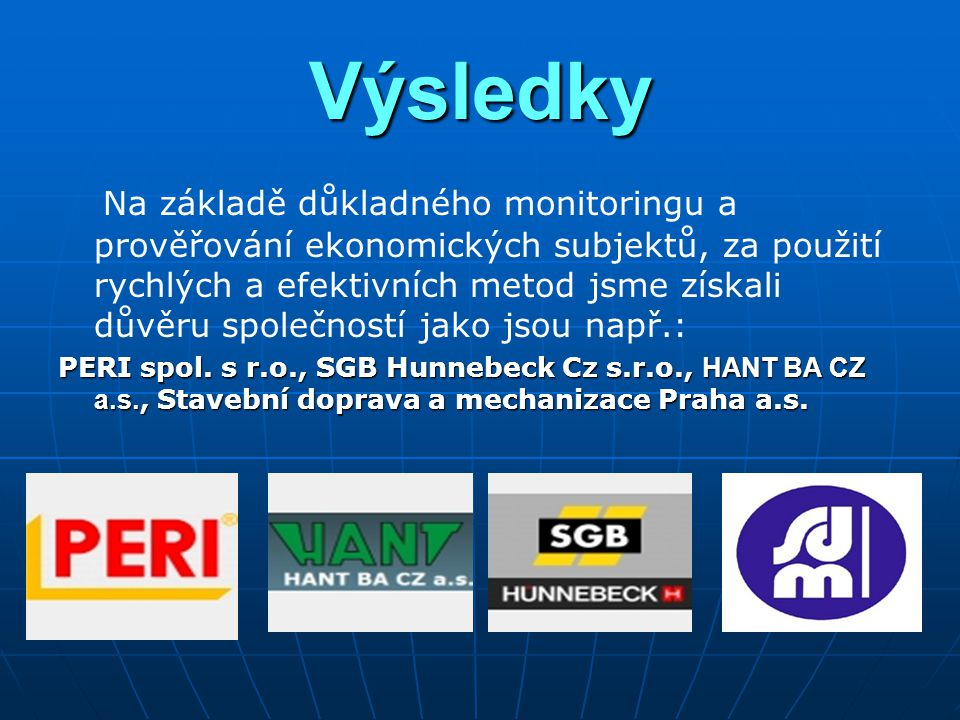 Závěr Děkujeme Vám za pozornost a věříme, že Vás naše prezentace oslovila a těšíme se na budoucí spolupráci.