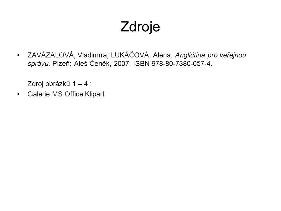 Zdroje ZAVÁZALOVÁ, Vladimíra; LUKÁČOVÁ, Alena. Angličtina pro veřejnou správu.