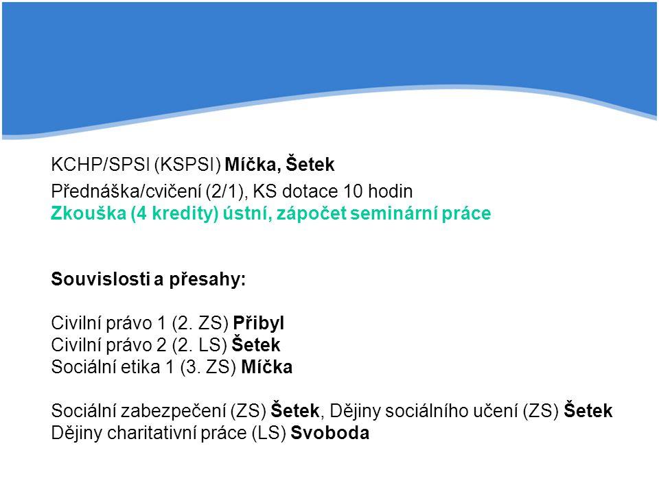KCHP/SPSI (KSPSI) Míčka, Šetek Přednáška/cvičení (2/1), KS dotace 10 hodin Zkouška (4 kredity) ústní, zápočet seminární práce Souvislosti a přesahy: Civilní právo 1 (2.