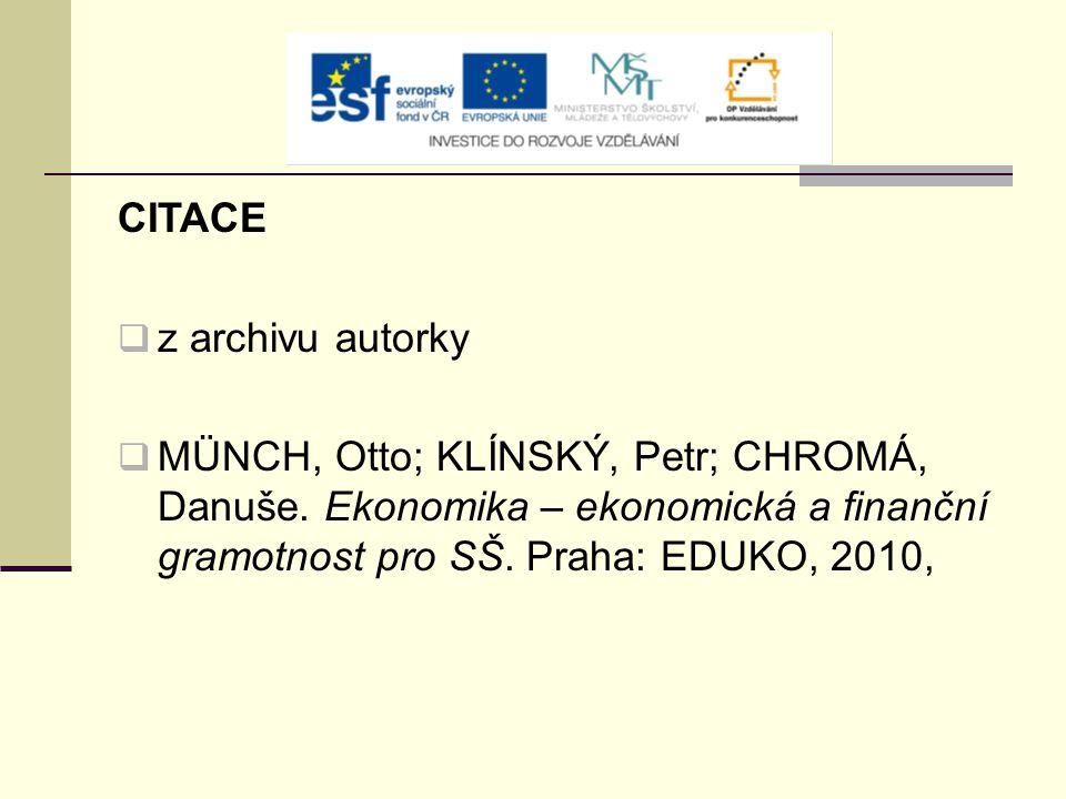 CITACE  z archivu autorky  MÜNCH, Otto; KLÍNSKÝ, Petr; CHROMÁ, Danuše. Ekonomika – ekonomická a finanční gramotnost pro SŠ. Praha: EDUKO, 2010,