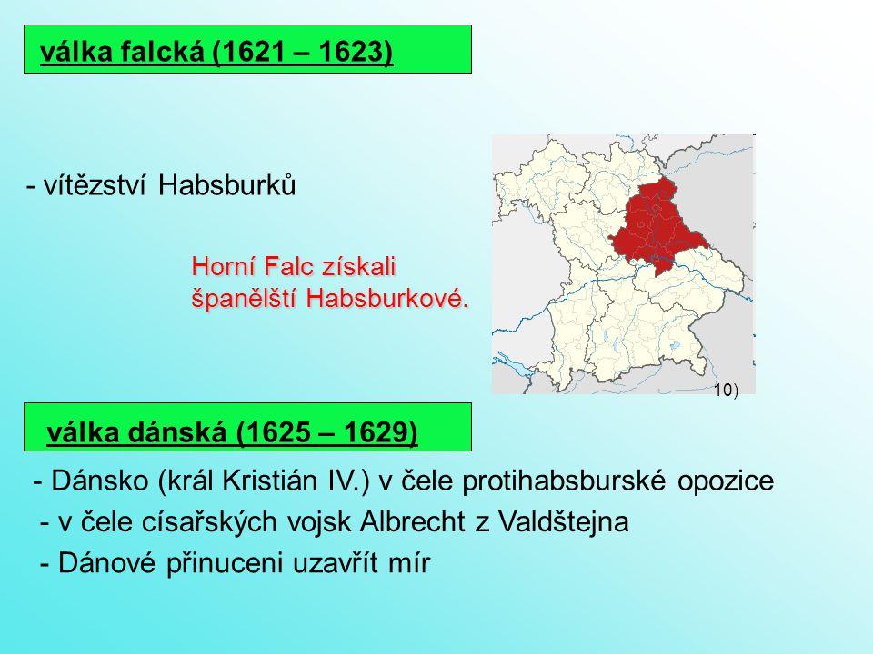 válka falcká (1621 – 1623) - Dánsko (král Kristián IV.) v čele protihabsburské opozice Horní Falc získali Horní Falc získali španělští Habsburkové.