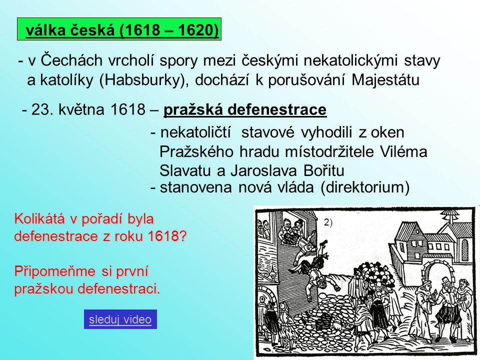 válka česká (1618 – 1620) - v Čechách vrcholí spory mezi českými nekatolickými stavy a katolíky (Habsburky), dochází k porušování Majestátu - 23.