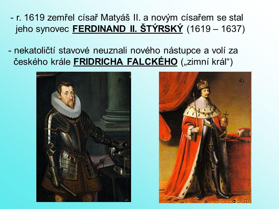- r.1619 zemřel císař Matyáš II. a novým císařem se stal jeho synovec FERDINAND II.