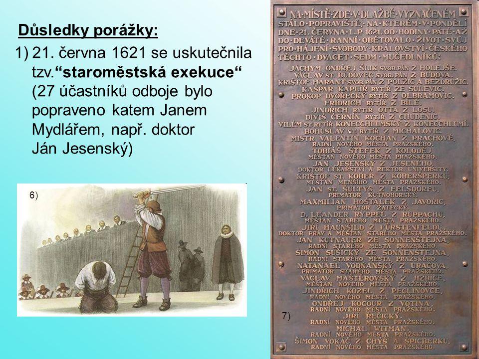 2) konfiskace majetku – v Čechách byl zabaven majetek asi 500 rodů, na Moravě 135 rodů (získali jej šlechtici, kteří sloužili císaři) – v Čechách nejvíce majetku získal Albrecht z Valdštejna (od r.