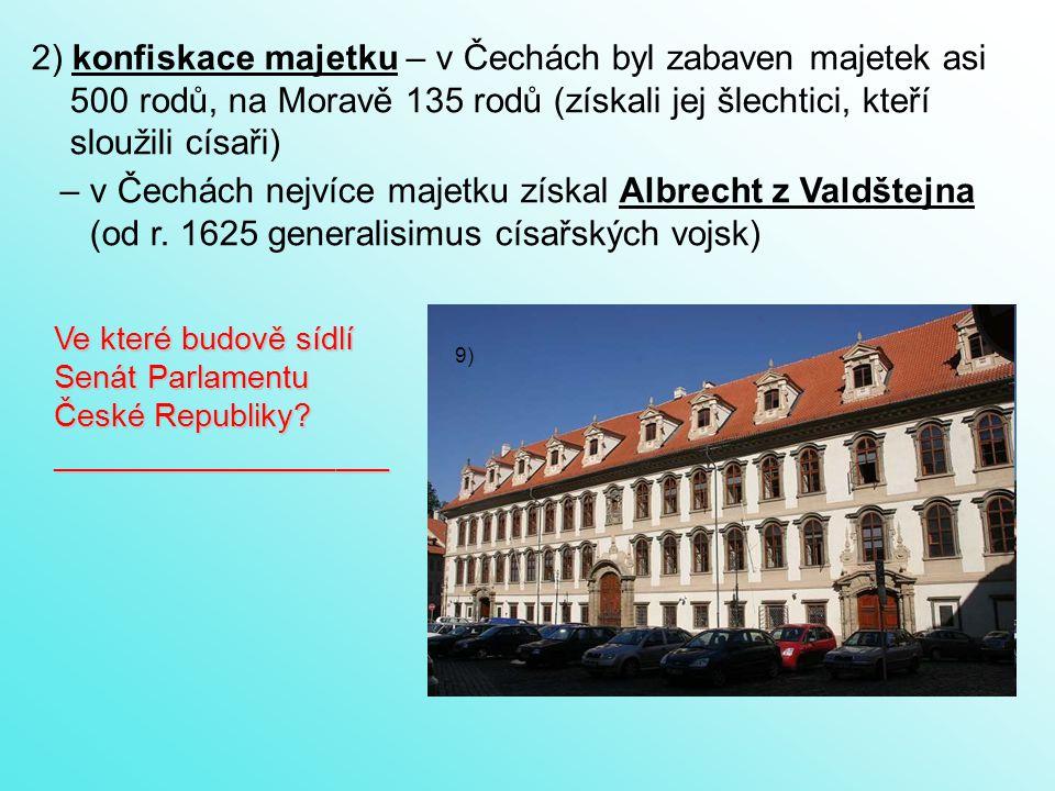 """3) Obnovené zřízení zemské (""""nová ústava ) z roku 1627 - potvrzovala dědičné právo Habsburků na český trůn - povolovala pouze katolické náboženství - posílila moc panovníka na úkor stavů 4) nucené odchody nekatolíků do exilu – např."""