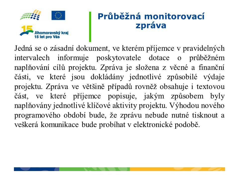 Průběžná monitorovací zpráva Jedná se o zásadní dokument, ve kterém příjemce v pravidelných intervalech informuje poskytovatele dotace o průběžném nap