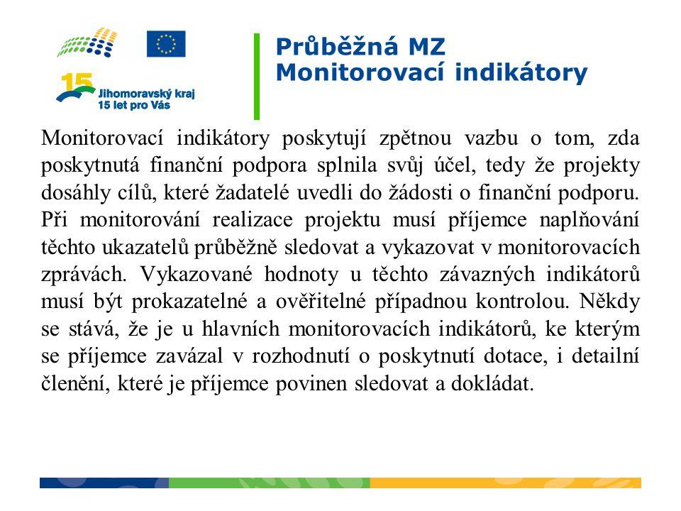 Průběžná MZ Monitorovací indikátory Monitorovací indikátory poskytují zpětnou vazbu o tom, zda poskytnutá finanční podpora splnila svůj účel, tedy že
