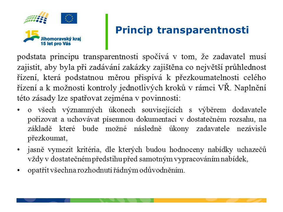 Princip transparentnosti podstata principu transparentnosti spočívá v tom, že zadavatel musí zajistit, aby byla při zadávání zakázky zajištěna co nejv